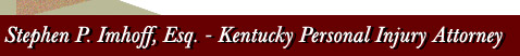 Stephen P. Imhoff, Esq. - Kentucky Personal Injury Attorney